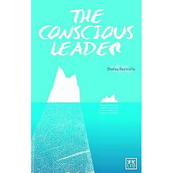 The Conscious Leader - 9 Principles and Practices to Create a Wide-awa