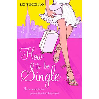 How to be Single by Liz Tuccillo - 9781416527565 Book