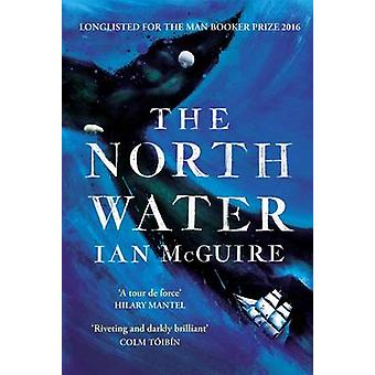 The North Water by Ian McGuire - 9781471151262 Book