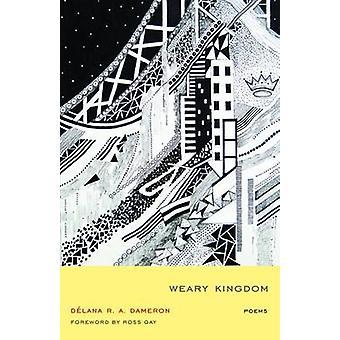 Weary Kingdom - Poems by DeLana R. A. Dameron - Ross Gay - 97816111780