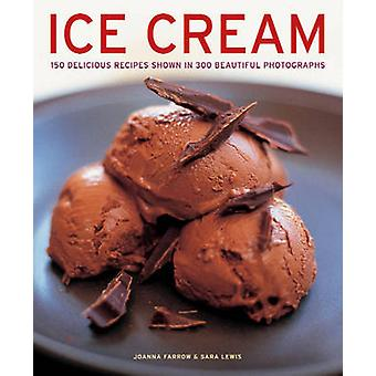 Ice Cream - 150 Delicious Recipes Shown in 300 Beautiful Photographs b