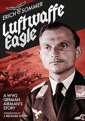 Luftwaffe Eagle - A WWII German Airman's Story by Erich Sommer - 97819