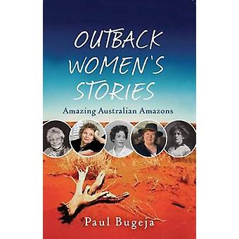 Outback Women's Stories - Amazing Australian Amazons (2nd edition) by