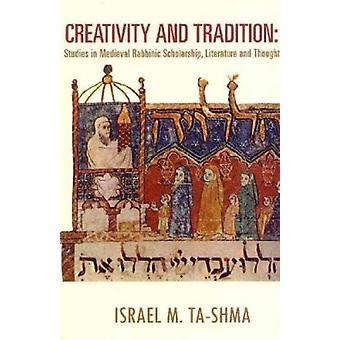 Kreativität und Tradition - Studien in der mittelalterlichen rabbinischen Wissenschaft-