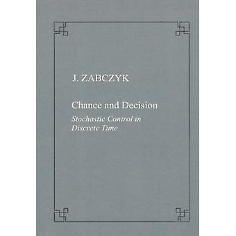 Chance and Decision - Stochastic Control in Discrete Time by Jerzy Zab