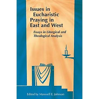 Issues in Eucharistic Praying in East and West - Essays in Liturgical