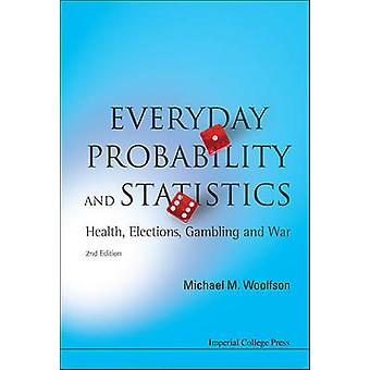 Everyday Probability and Statistics - Health - Elections - Gambling an