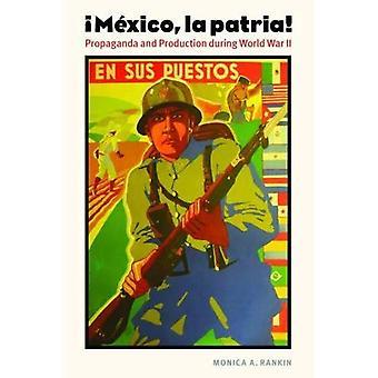 Mexico, la patria: Propaganda og produktion under anden verdenskrig