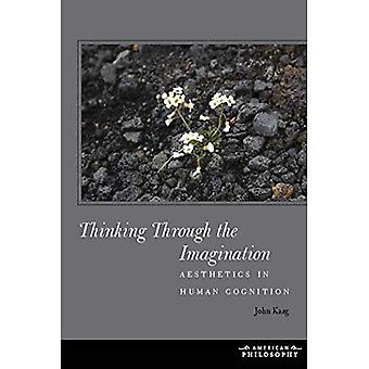 Thinking Through the Imagination: Aesthetics in Human Cognition (American Philosophy: Fordham) (American Philosophy...