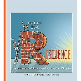 Le petit livre de résilience: comment rebondir à partir de l'adversité et mener une vie de s'acquitter de