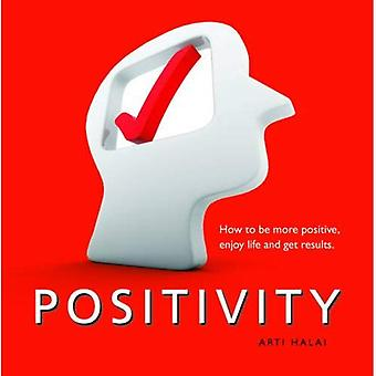Positivity: How to be More Positive, Enjoy Life and Get Results