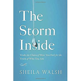 The Storm Inside: Trade the Chaos of How You Feel� for the Truth of Who You� Are