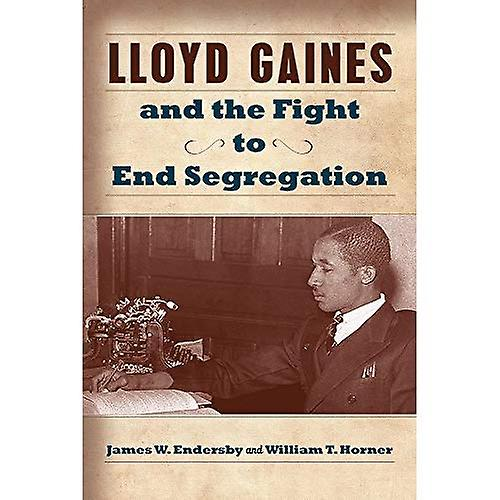 Lloyd Gaines and the Fight to End Segregation (Studies in Constitutional Democracy)