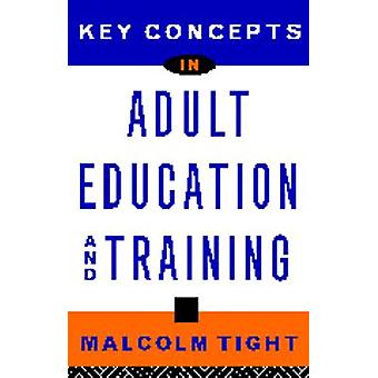 Key Concepts in Adult Education and Training by Tight & Malcolm
