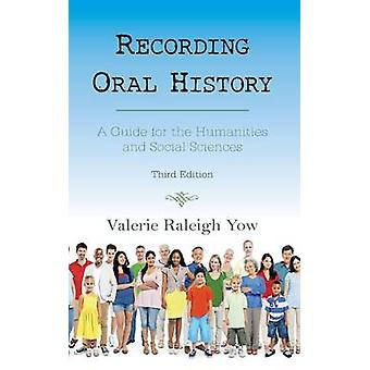Recording Oral History A Guide for the Humanities and Social Sciences by Yow & Valerie Raleigh