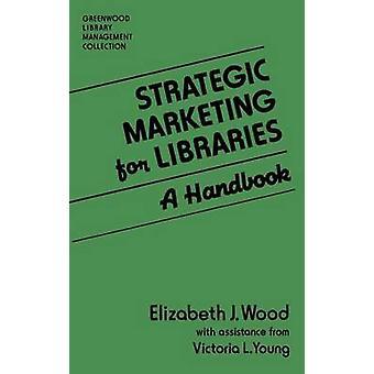 Marketing stratégique pour les bibliothèques A manuel de bois & Elizabeth