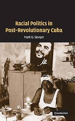 Racial Politics in PostRevolutionary Cuba by Sawyer & Mark Q.