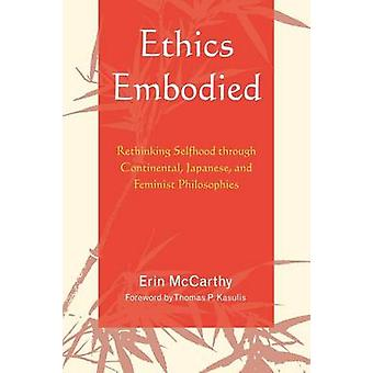 Ethics Embodied Rethinking Selfhood Through Continental Japanese and Feminist Philosophies by McCarthy & Erin