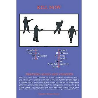 Kill Now Talk Forever Debating Sacco and Vanzetti by Newby & Richard
