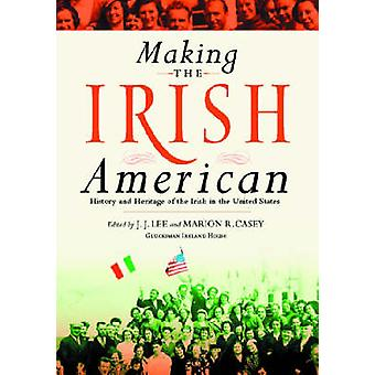 Making the Irish American History and Heritage of the Irish in the United States by Lee & J.J.
