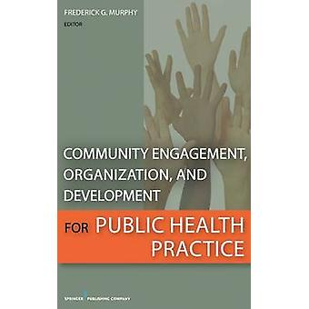 Gemenskapens engagemang organisation och utveckling för av Murphy & Frederick G. praxis på folkhälsoområdet