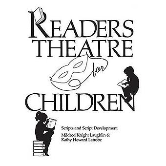 Readers Theatre for Children Scripts and Script Development by Laughlin & Mildred Knight