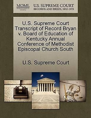 U.S. Supreme Court Transcript of Record Bryan v. Board of Education of Kentucky Annual Conference of Methodist Episcopal Church South by U.S. Supreme Court