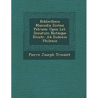 Bibliotheca Manualis Ecclesi Patrum Opus Lat. Donatum Notisque ilustr. AB cleonice Philenio por Tricalet & Pierre Joseph