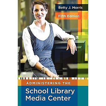 Administering the School Library Media Center by Morris & Betty J.