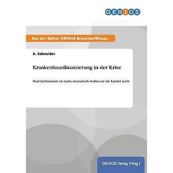 Krankenhausfinanzierung in der Krise par Schneider & A.