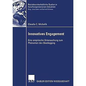 Innovatives engagemang Eine empirische Untersuchung zum Phnomen des Bootlegging av Michalik & Claudia