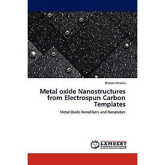 Metal Oxide nanostrukturer fra Electrospun Carbon skabeloner af Andala & Dickson
