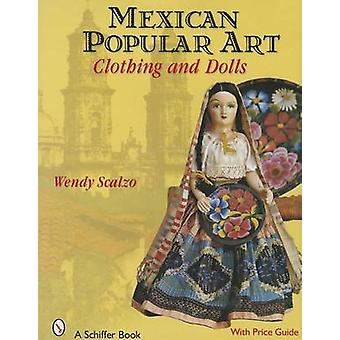 Mexican Popular Art - Clothing and Dolls by Wendy Scales - 97807643288