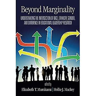 Beyond Marginality: Understanding the Intersection of Race, Ethnicity, Gender and Difference in Educational Leadership Research