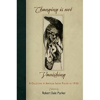 Changing Is Not Vanishing - A Collection of American Indian Poetry to