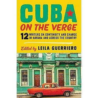 Cuba on the Verge - 12 Writers on Continuity and Change in Havana and