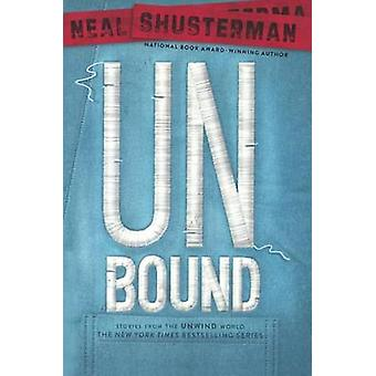 Unbound - Stories from the Unwind World by Neal Shusterman - 978060639