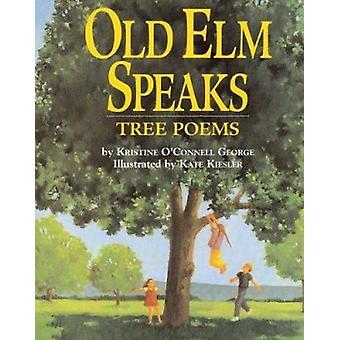Old ELM Speaks - Tree Poems by Kristine O George - Kate Kiesler - 9780