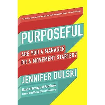 Purposeful - Are You a Manager or a Movement Starter? by Jennifer Duls