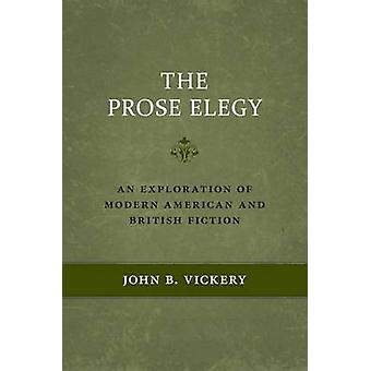 The Prose Elegy - An Exploration of Modern American and British Fictio