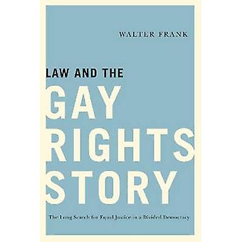 Law and the Gay Rights Story - The Long Search for Equal Justice in a