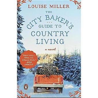 The City Baker's Guide to Country Living by Louise Miller - 978110198