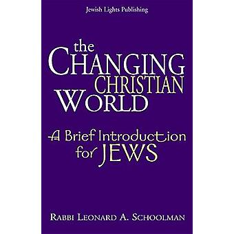 Changing Christian World - A Brief Introduction for Jews by Leonard A.