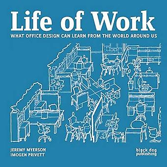 Life of Work - What Office Design Can Learn From the World Around Us b