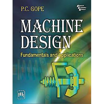 Machine Design - Fundamentals and Applications by P. C. Gope - 9788120