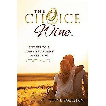 The Choice Wine - 7 Steps to a Superabundant Marriage by Steve Bollman