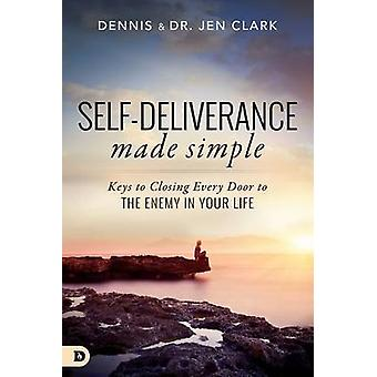 Self-Deliverance Made Simple - Keys to Closing Every Door to the Enemy