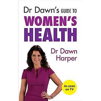 Dr Dawns Guide to Womens Health by Dawn Harper