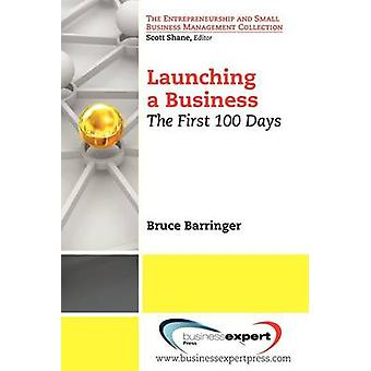 Launching a Business The First 100 Days by Barringer & Bruce