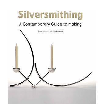 Silversmithing: A Contemporary Guide to Making (Hardcover) by Hill Brian Putland Andrew